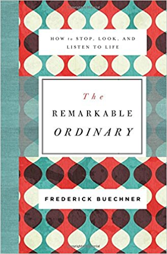 The Remarkable Ordinary by Frederick Buechner